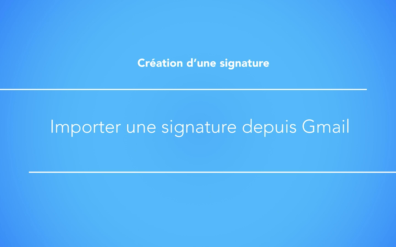 Importer une signature depuis Gmail