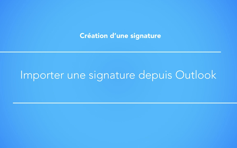 Importer une signature depuis Outlook