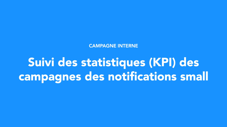 Suivi des statistiques (KPI) des campagnes des notifications small