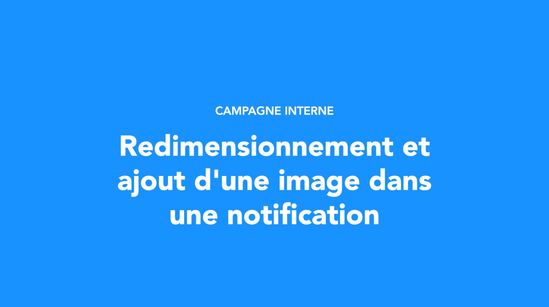 Redimensionnement et ajout d'une image dans une notification
