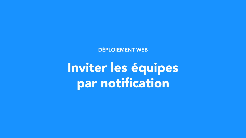 Inviter les équipes par notification