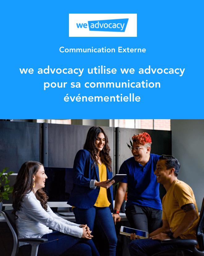 Cas Client - Communication Externe - we advocacy utilise we advocacy pour sa communication événementielle